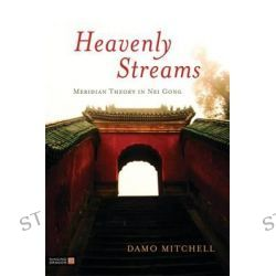 Heavenly Streams, Meridian Theory in Nei Gong by Damo Mitchell, 9781848191167.