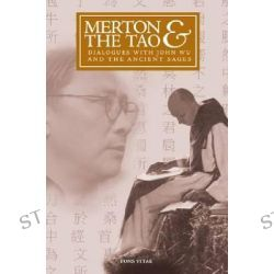 Merton and the Tao, Dialogues with John Wu and the Ancient Sages by Cristobal Serran-Pagan y Fuentes, 9781887752992.