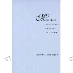Mencius and Early Chinese Thought by Kwong-loi Shun, 9780804740173.