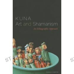 Kuna Art and Shamanism, An Ethnographic Approach by Paolo Fortis, 9780292743533.