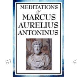 Meditations of Marcus Aurelius Antoninus by Aurelius Marcus Antoninus, 9781604595840.