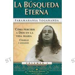 La Busqueda Eterna, Como Percibir A Dios en la Vida Diaria Charlas y Ensayos by Paramhansa Yogananda, 9780876120507.