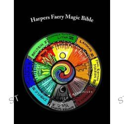 Harpers Faery Magic Bible, New-Age Testament & Neo-Pagan Scripture by Drogo Empedocles, 9781482720921.