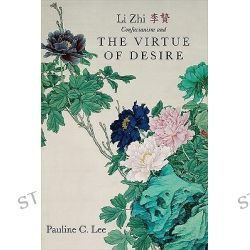 Li Zhi, Confucianism, and the Virtue of Desire, SUNY Series in Chinese Philosophy and Culture by Pauline C. Lee, 9781438439273.