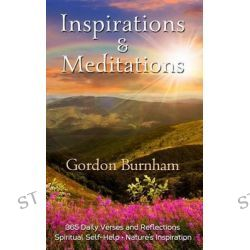 Inspirations & Meditations, Inspiring Daily Verse and Reflection on Nature, Spirit, Beauty, Aspiration by Gordon Burnham, 9781484152973.