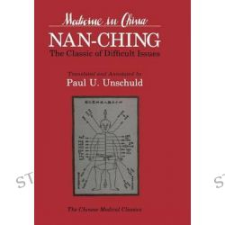Nan-ching, The Classic of Difficult Issues by Paul U. Unschuld, 9780520053724.