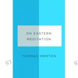 On Eastern Meditation by Thomas Merton, 9780811219945.
