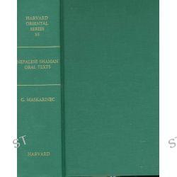 Nepalese Shaman Oral Texts, Harvard Oriental Series by Gregory G. Maskarinec, 9780674607958.