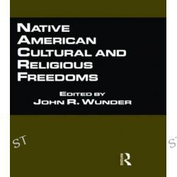 Native American Cultural and Religious Freedoms, Native Americans and the Law by John R. Wunder, 9780815336303.