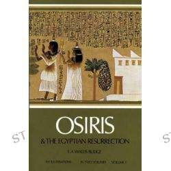 Osiris and the Egyptian Resurrection, v. 1 by Sir Ernest Alfred Wallace Budge, 9780486227801.