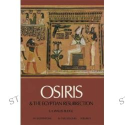 Osiris and the Egyptian Resurrection, v. 2 by Sir Ernest Alfred Wallace Budge, 9780486227818.