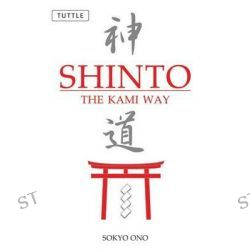 Shinto the Kami Way by Sokyo Ono, 9780804835572.
