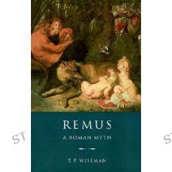Remus, A Roman Myth by T. P. Wiseman, 9780521483667.