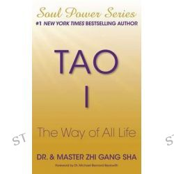 Tao I, The Way of All Life by Dr Zhi Gang Sha, 9781501115264.