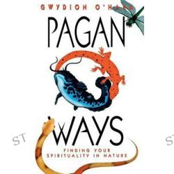 Pagan Ways, Finding Your Spirituality in Nature by Gwydion O'Hara, 9781567183412.