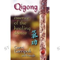 Qigong, Essence of the Healing Dance = [Ch i Kung] by Garri Garripoli, 9781558746749.