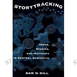 Storytracking, Texts, Stories and Histories in Central Australia by Sam D. Gill, 9780195115871.