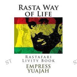 Rasta Way of Life, Rastafari Livity Book by Empress Yuajah MS, 9781499159714.