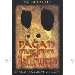 Pagan Mysteries of Halloween, Celebrating the Dark Half of the Year by Jean Markale, 9780892819003.