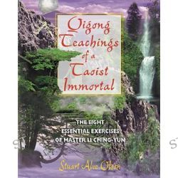 Qigong Teachings of a Taoist Immortal, Eight Essential Exercises of Master Li Chung-Yun by Stuart Alve Olson, 9780892819454.