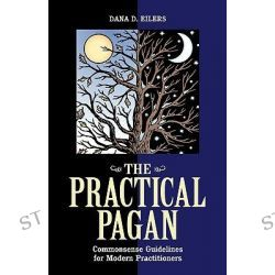 The Practical Pagan, Common Sense Guidelines for Modern Practitioners by Dana Eilers, 9781564146014.