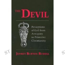The Devil, Perceptions of Evil from Antiquity to Primitive Christianity by Jeffrey Burton Russell, 9780801494093.