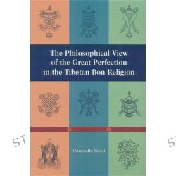 The Philosophical View of the Great Perfection in the Tibetan Bon Religion, Tibetan Buddhist Philosophy by Donatella Rossi, 9781559391290.