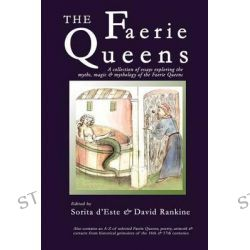 The Faerie Queens - A Collection of Essays Exploring the Myths, Magic and Mythology of the Faerie Queens by Sorita D'Este, 9781905297641.