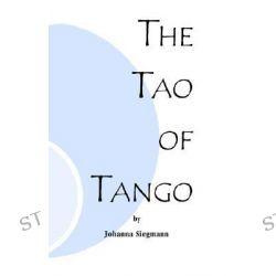 The Tao of Tango by Johanna Siegmann, 9781552124109.