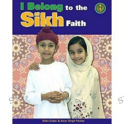 To the Sikh Faith, I Belong by Katie Dicker, 9780750253482.