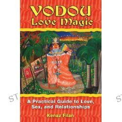 Vodou Love Magic, A Practical Guide to Love, Sex, and Relationships by Kenaz Filan, 9781594772481.