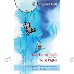 The Tao of Pooh & the Te of Piglet, Wisdom of Pooh by Benjamin Hoff, 9780416199253.