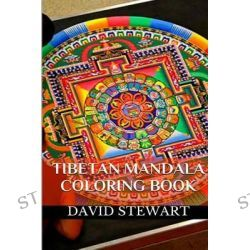 Tibetan Mandala Coloring, Calm, Relax and Meditation Coloring Books and Templates by David Stewart, 9781512021219.