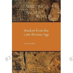 Wisdom from the Late Bronze Age, Society of Biblical Literature/Writings from the Ancient Wor by Yoram Cohen, 9781589837539.