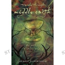 Travels Through Middle Earth: The Path of a Saxon Pagan, The Path of a Saxon Pagan by Alaric Albertsson, 9780738715360.