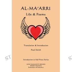 Al-Ma'arri, Life & Poems by Paul Smith, 9781499336313.