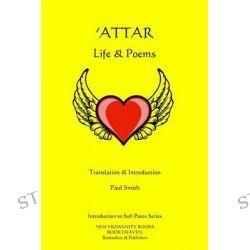 'Attar, Life & Poems by Paul Smith, 9781499345032.