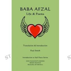 Baba Afzal, Life & Poems by Paul Smith, 9781499354980.