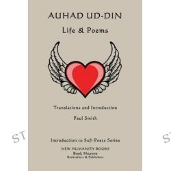 Auhad Ud-Din, Life & Poems by Paul Smith, 9781499397437.