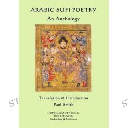 Arabic Sufi Poetry, An Anthology by Paul Smith, 9781500849207.