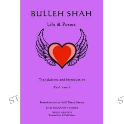 Bulleh Shah, Life & Poems by Paul Smith, 9781499505252.
