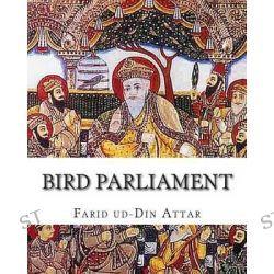 Bird Parliament by Farid Ud-Din Attar, 9781461178224.
