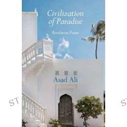 Civilization of Paradise, Revelation Poems by Asad Ali, 9781887752244.