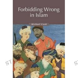 Forbidding Wrong in Islam, An Introduction by Michael Cook, 9780521536028.