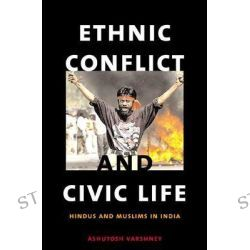 Ethnic Conflict and Civic Life, Hindus and Muslims in India by Ashutosh Varshney, 9780300100136.
