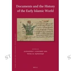 Documents and the History of the Early Islamic World, 3rd Conference of the International Society for Arabic Papyrology, Alexandria, 23-26 March 2006 by Petra Sijpesteijn, 9789004249592.