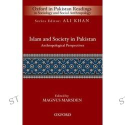 Islam and Society in Pakistan, Anthropological Perspectives by Magnus Marsden, 9780195479577.