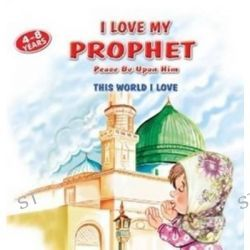 I Love My Prophet, This World I Love by Betul Ertekin, 9781597842365.