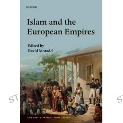 Islam and the European Empires, The Past & Present Book Series by David Motadel, 9780199668311.