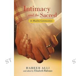 Intimacy and the Sacred, In Muslim Communities by Habeeb Alli, 9781462022854.